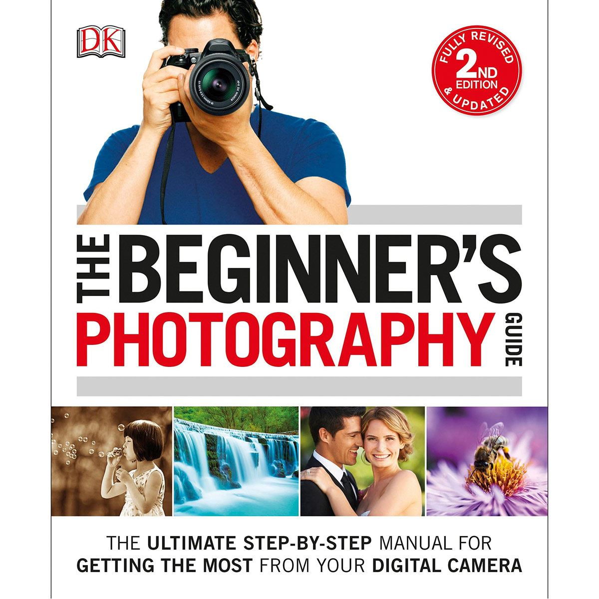 The Beginner´S Photography Guide: The Ultimate Step-By-Step Manual For Getting The Most From Your Digital Camera
