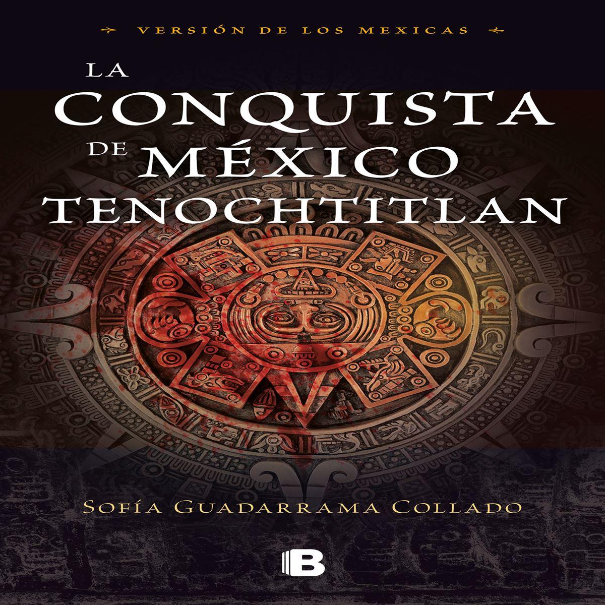 La conquista de México Tenochtitlan